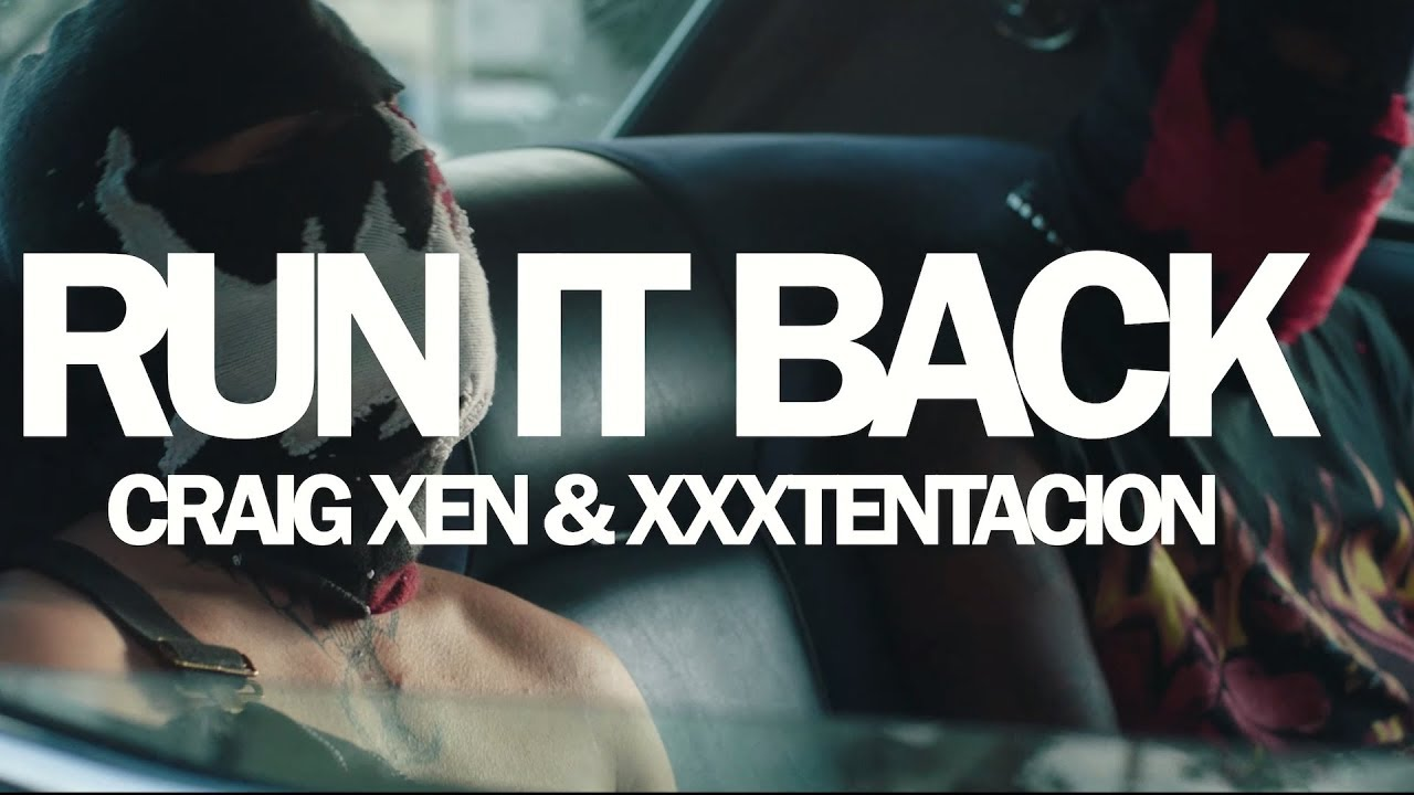 Craig Xen /u0026 XXXTENTACION - RUN IT BACK! (Official Video)