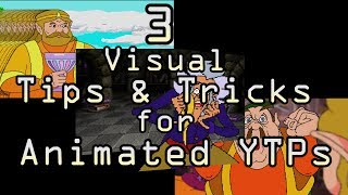 3 Visual Tips & Tricks for Animated YTPs