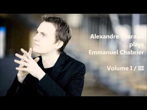 Alexandre Tharaud plays Emmanuel Chabrier, Volume I/III (Audio video)