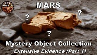 Mars Mystery Object Collection - Extensive Evidence (Part 1) ArtAlienTV