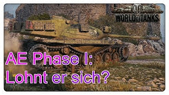 AE Phase I: Lohnt er sich? [World of Tanks - Gameplay - Deutsch]