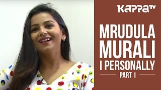 Mrudula Murali - I Personally (Part 1) - Kappa TV