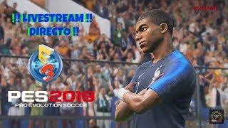 DIRECTO !!! SEGUNDO DIA DE  E3 2018 PES 2019 LIVESTREAM Y GAMEPLAY