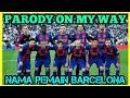 On my way - Alan Walker - Versi Nama Pemain Barcelona | Cover Parody