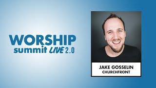 Worship Summit Live 2.0 - Jake Gosselin