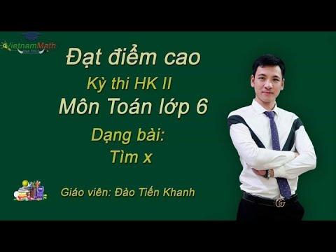Các dạng bài tìm x trong đề thi cuối HKII môn toán lớp 6 – Thầy Đào Tiến Khanh