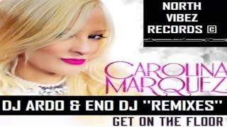 Carolina Marquez ft Dale Saunders & Roscoe Umali Get On The Floor DJ Ardo & Eno DJ Remix