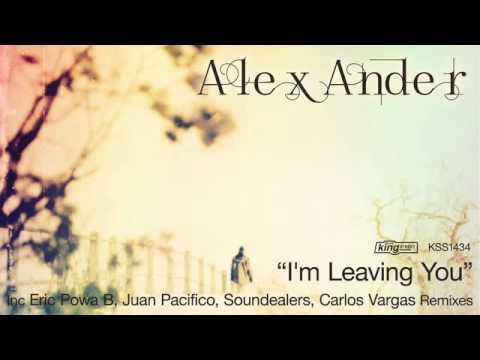 Alex Ander - I'm Leaving You (Original Mix)