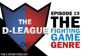 The FIGHTING GAME Genre | THE D-LEAGUE Episode 19 | The E-Sport Podcast