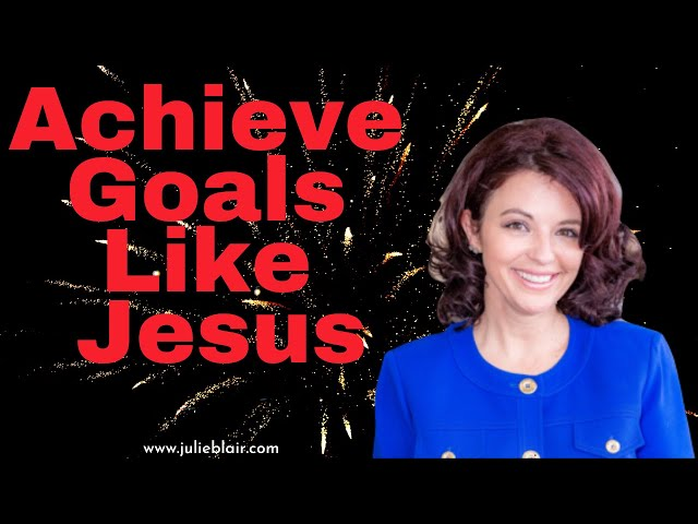 How to Achieve Goals Like Jesus