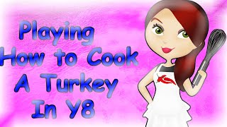 """Playing """"How to Cook a Turkey"""" In Y8"""