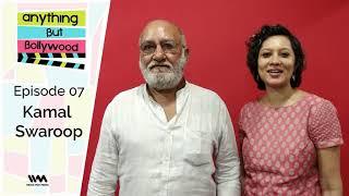 Anything But Bollywood Ep. 07: Kamal Swaroop