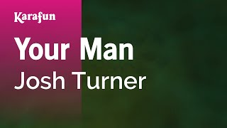 Karaoke Your Man - Josh Turner *
