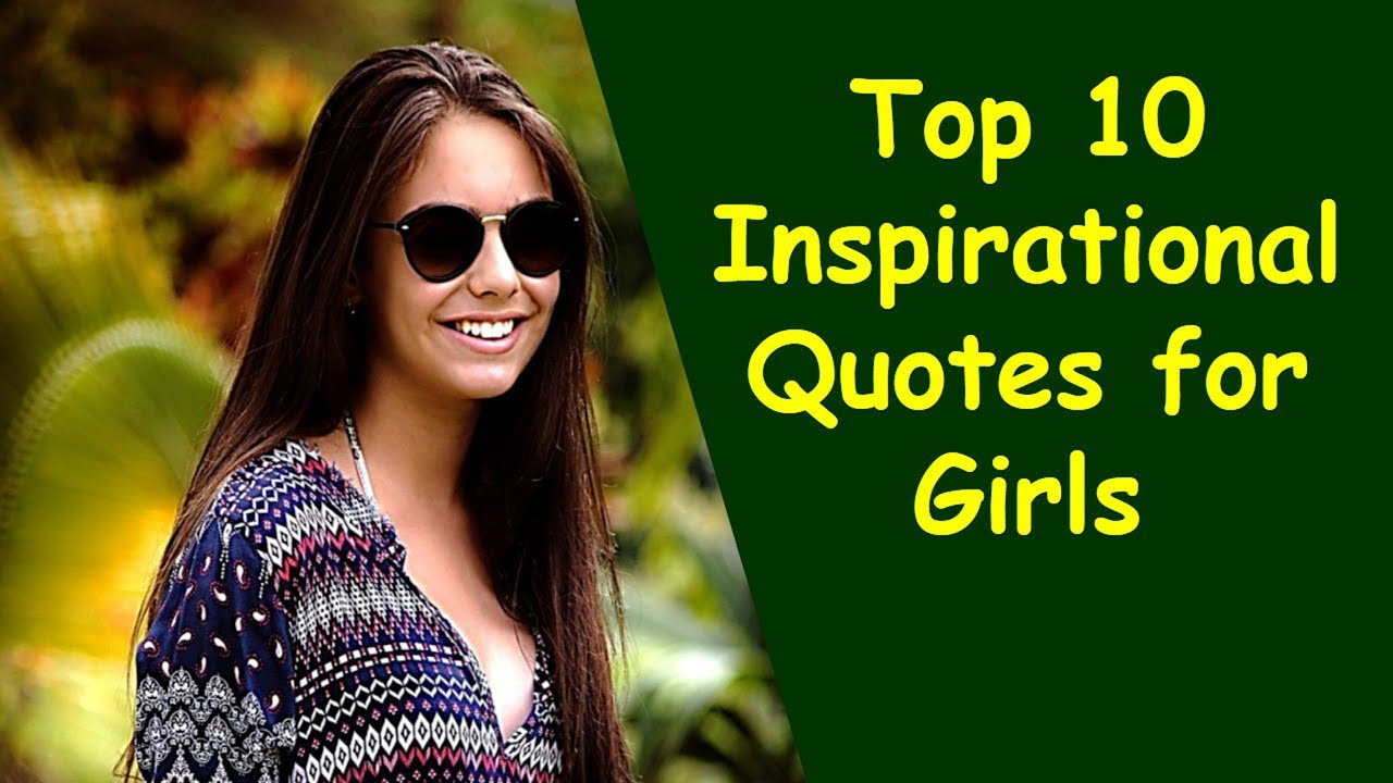 Top 10 Inspirational Quotes For Girls Girl Empowerment Quotes