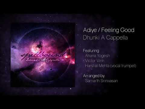 Adiye / Feeling Good - Spellbound - Dhunki A Cappella