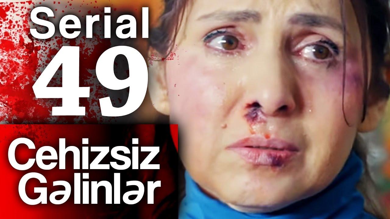 """""""Cehizsiz Gəlinlər"""" serialı - 49 cu seriya"""