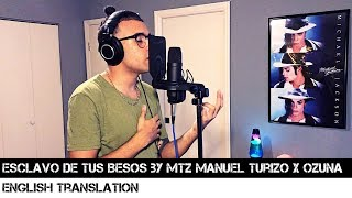 Esclavo De Tus Besos By Mtz Manuel Turizo X Ozuna English Translation