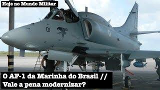 O AF-1 da Marinha do Brasil - Vale a pena modernizar?