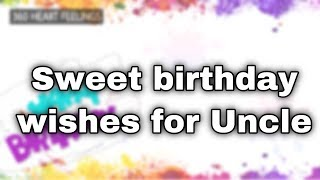 Sweet birthday wishes for Uncle | Uncle birthday greetings video | Uncle birthday message status