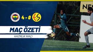 MAÇ ÖZETİ: Fenerbahçe 4-0 Eskişehirspor (Hazırlık Maçı)