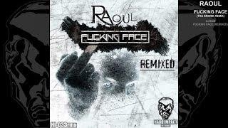 Raoul - Fucking Face (Remixed) (Tha KroniK Remix)