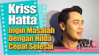 Download Video Kriss Hatta Ungkap Ingin Masalah dengan Hilda Vitria Selesai MP3 3GP MP4
