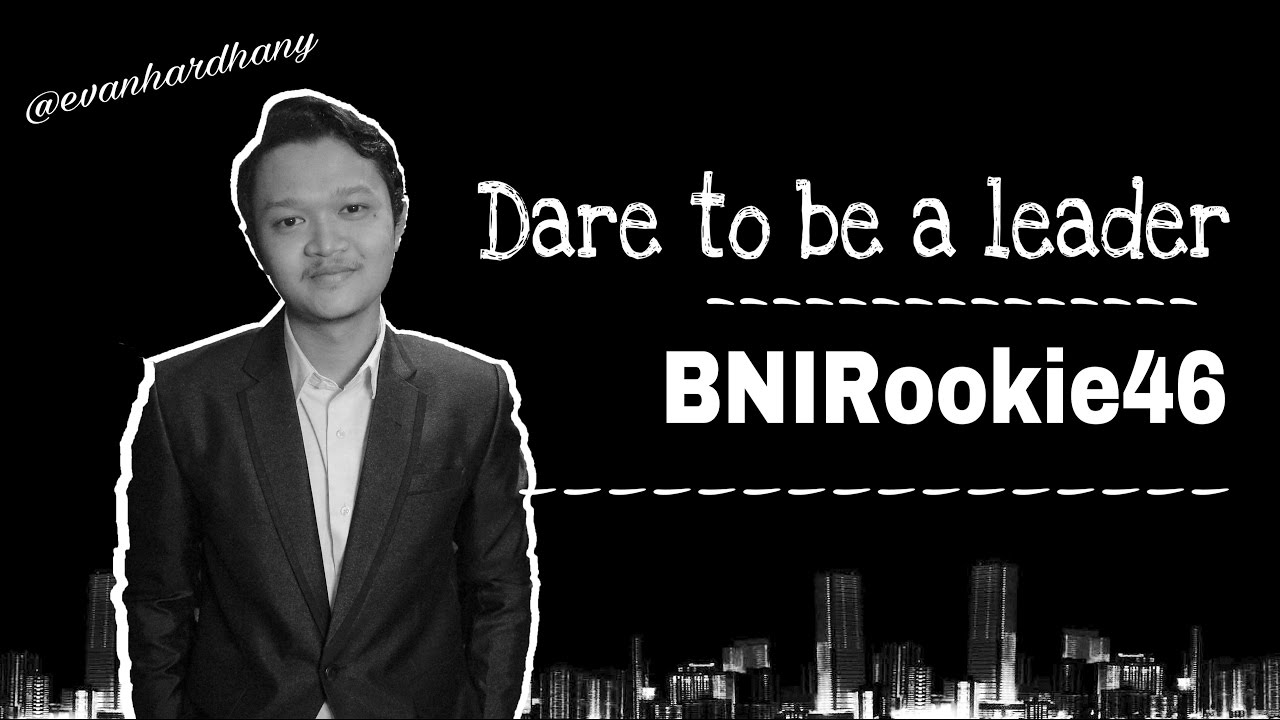 dare to be a leader by evan bni rookie 46 youtube