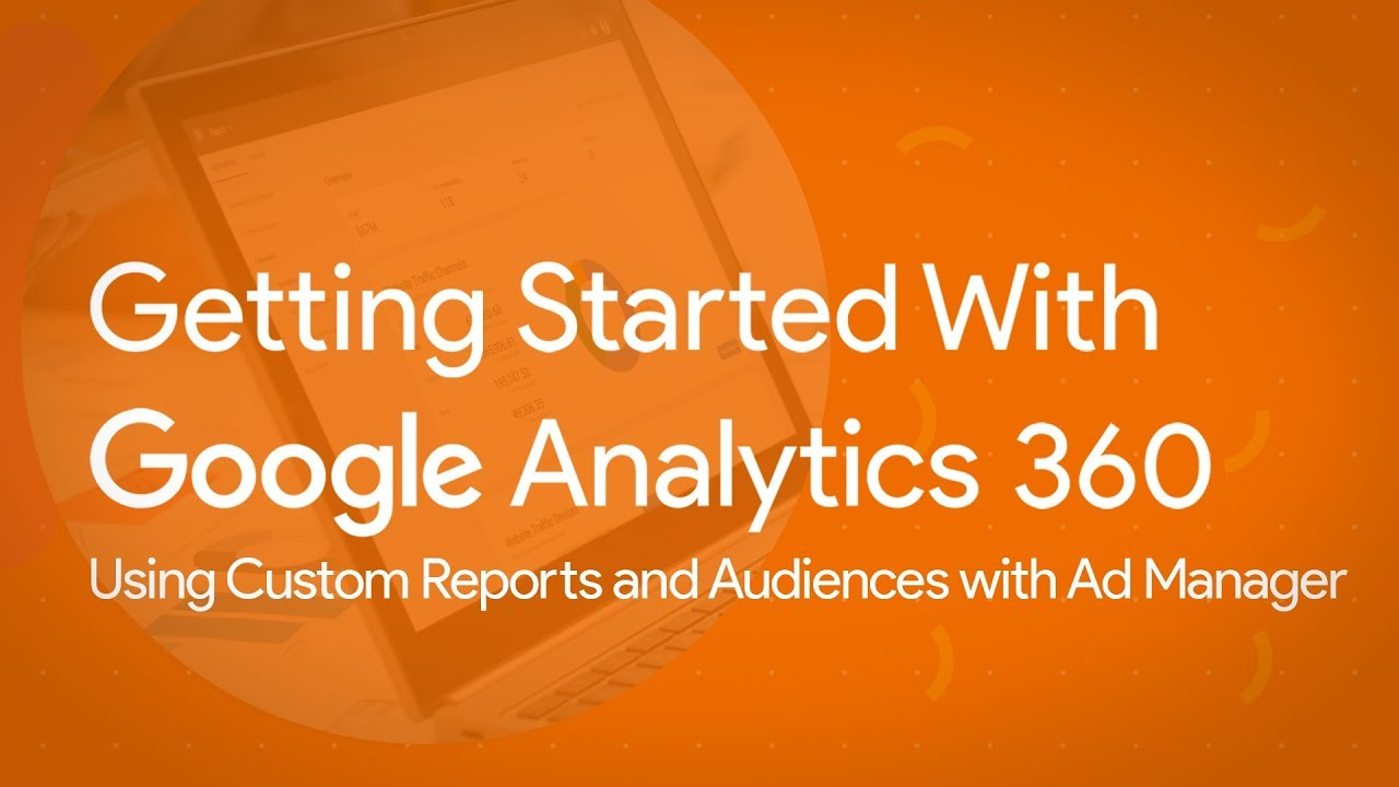 Using Custom Reports and Audiences with Ad Manager