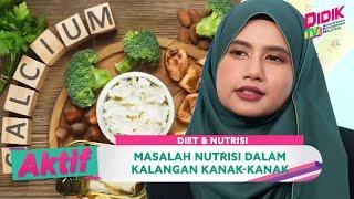 Aktif (2021) | Diet & Nutrisi – Masalah Nutrisi Dalam Kalangan Kanak-Kanak