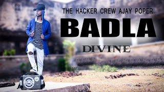 BADLA | DIVINE | BLACKMAIL | AJAY POPER | DANCE CHOREOGRAPHY | 2K18 THE HACKER CREW INDIA