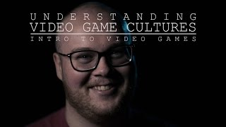 Understanding Video Game Cultures: Intro to Video Games