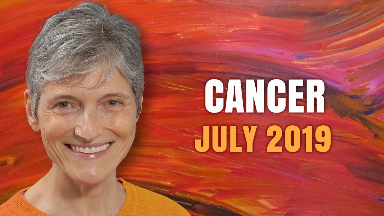 Cancer July 2019 Astrology Horoscope Forecast