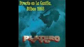 Platero y Tu -(6)- No Me Quieres Saludar - Directo en La Casilla, Bilbao 19/3/1993
