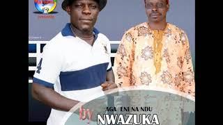 Nwazuka Anakweze - Aga Eni Na Ndu - Ogene Awka Special