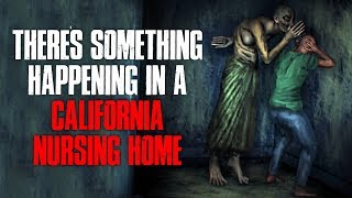 'There's Something Happening In A California Nursing Home' Creepypasta