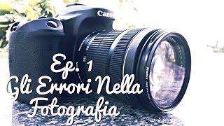 Gli Errori della Fotografia - Ep. 1 - Fotografia dalla A alla Z