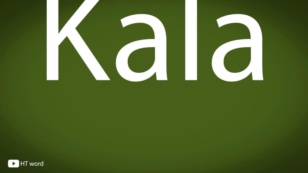 How to pronounce Kala