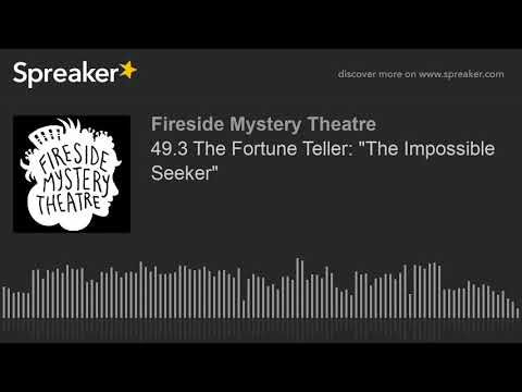 """49.3 The Fortune Teller: """"The Impossible Seeker"""" from YouTube · Duration:  26 minutes 26 seconds"""