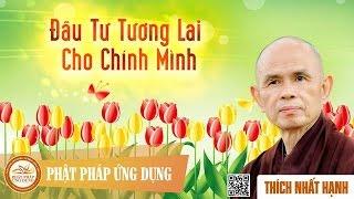 Đầu Tư Tương Lai Cho Chính Mình - Thiền Sư Thích Nhất Hạnh