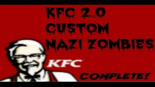 KFC 2.0 COMPLETE! - Custom Nazi Zombies