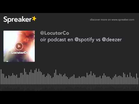 oír podcast en @spotify vs @deezer Mp3