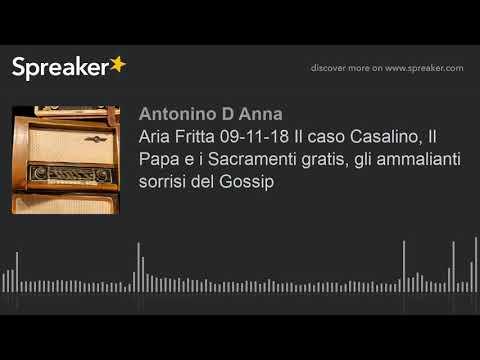 Aria Fritta 09 11 18 Il Caso Casalino Il Papa E I Sacramenti Gratis