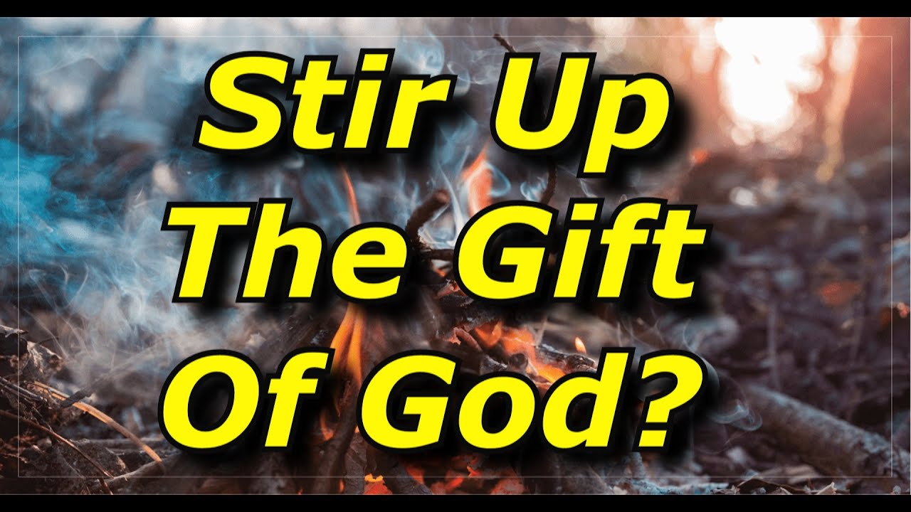 """What Does """"Stir Up the Gift of God"""" Mean?"""