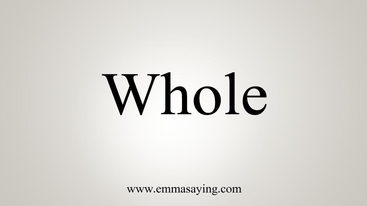 How To Say Whole