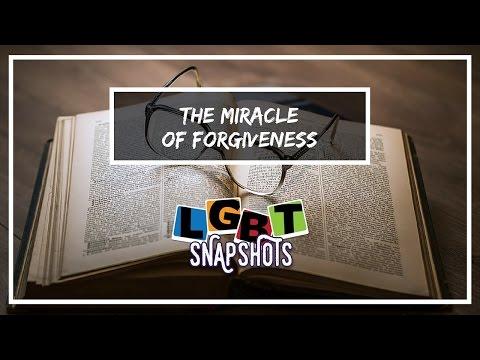 LGBT Snapshots: The Miracle of Forgiveness
