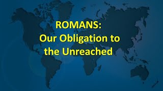 Romans: Our Obligation to the Unreached