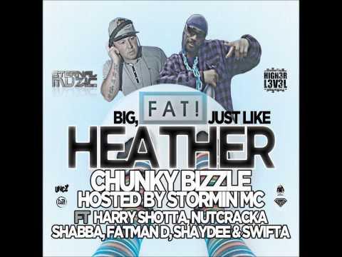 MC Stormin & DJ Chunky Bizzle Presents BIG FAT JUST LIKE HEATHER Volume 1