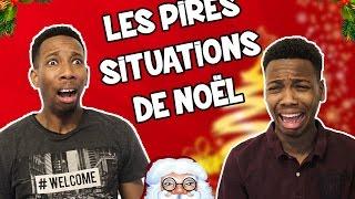 LES PIRES SITUATIONS DE NOEL !!
