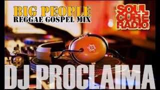 Big People Reggae Gospel & Gospel Dancehall Mix   DJ Proclaima Gospel Reggae