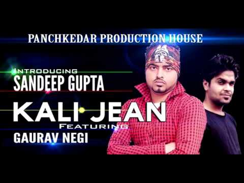 KALI JEAN (Brand New Party Song ) - Sandeep Gupta ft. Gaurav Negi